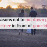 3 reasons not to put down your partner in front of your kids