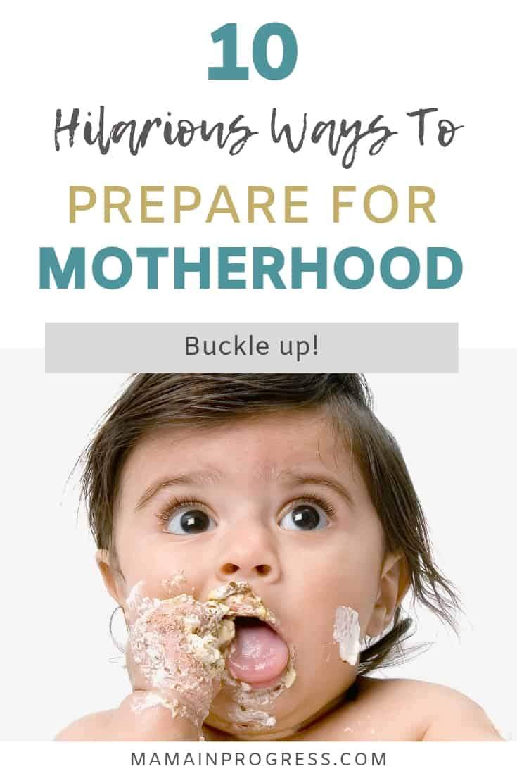 10 hilarious ways to prepare for motherhood. Very messy baby.