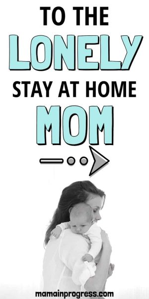 to the lonely stay at home mom